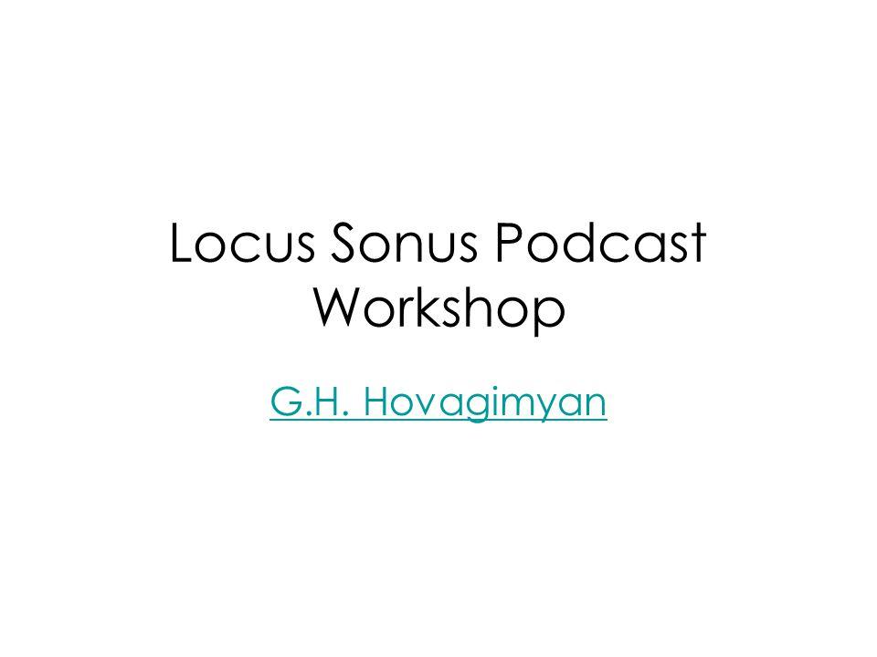 Locus Sonus Podcast Workshop G.H. Hovagimyan