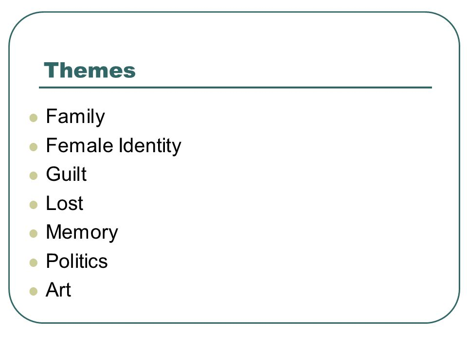 Themes Family Female Identity Guilt Lost Memory Politics Art