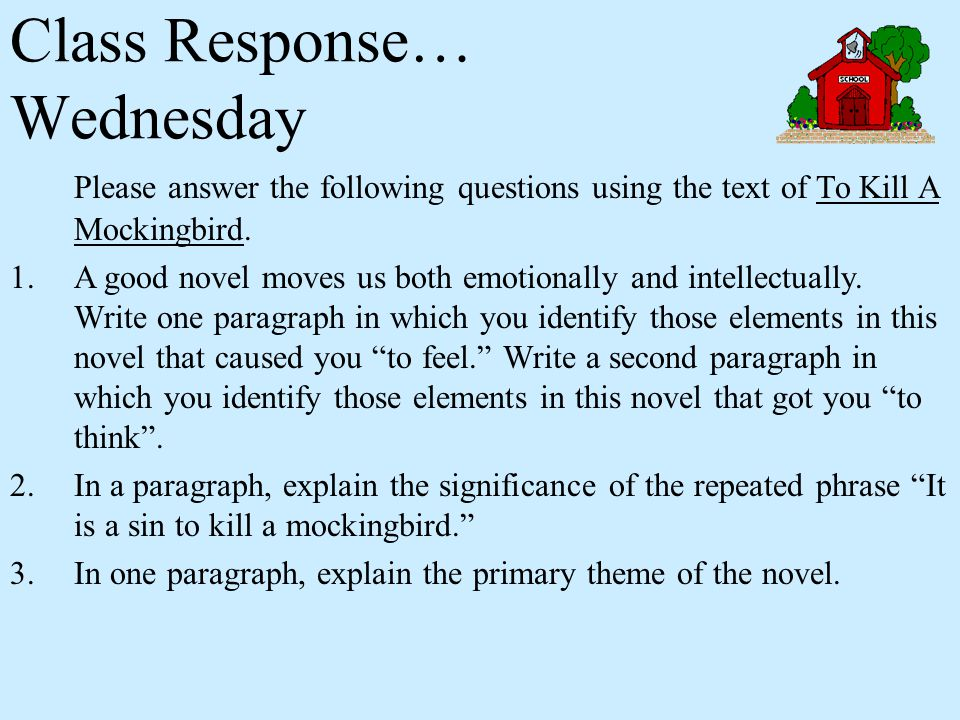 Class Response… Wednesday Please answer the following questions using the text of To Kill A Mockingbird.