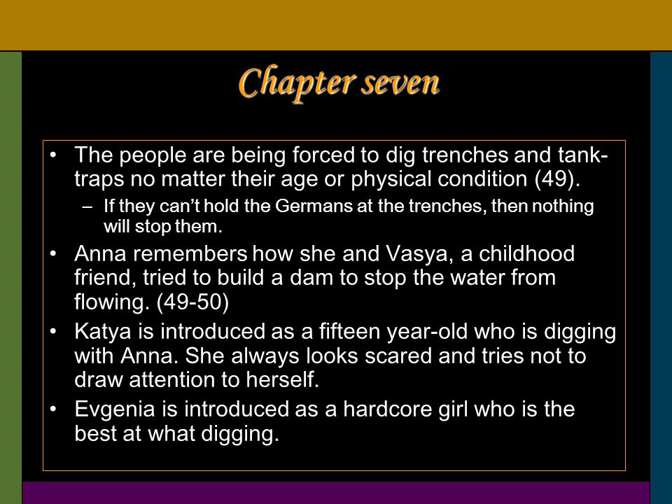 Chapter seven The people are being forced to dig trenches and tank- traps no matter their age or physical condition (49).