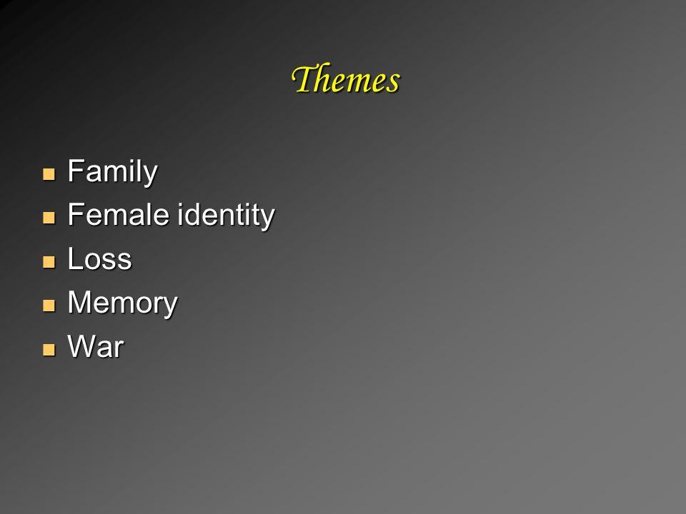 Themes Family Family Female identity Female identity Loss Loss Memory Memory War War