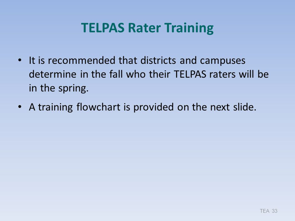 TELPAS Rater Training It is recommended that districts and campuses determine in the fall who their TELPAS raters will be in the spring. A training fl