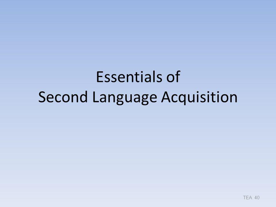 Essentials of Second Language Acquisition TEA 40