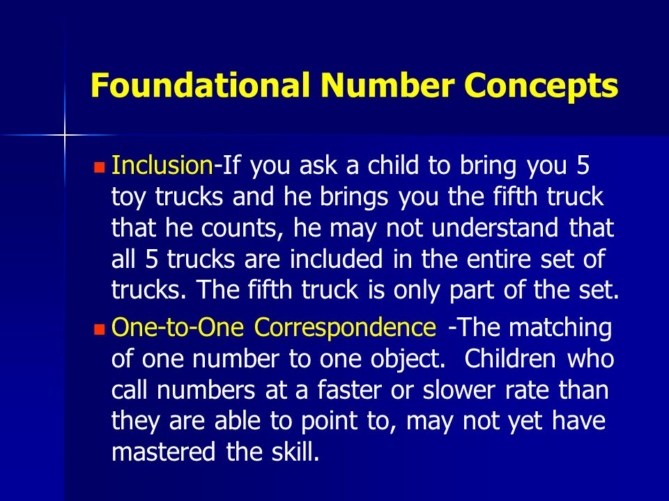 Foundational Number Concepts Inclusion-If you ask a child to bring you 5 toy trucks and he brings you the fifth truck that he counts, he may not understand that all 5 trucks are included in the entire set of trucks.