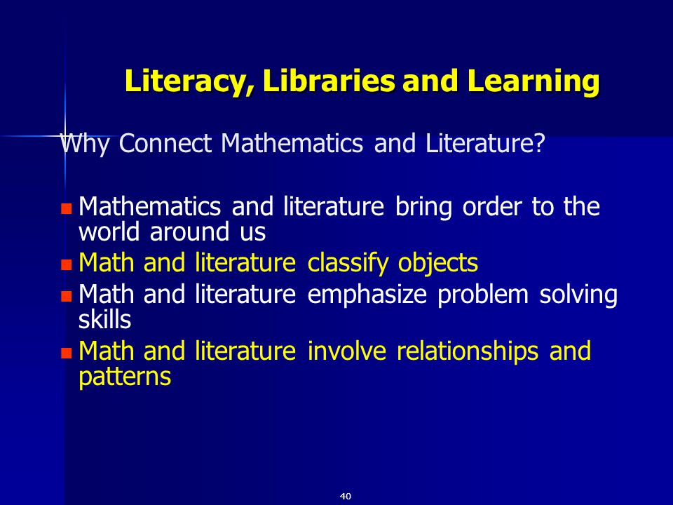 Why Connect Mathematics and Literature? Mathematics and literature bring order to the world around us Math and literature classify objects Math and li