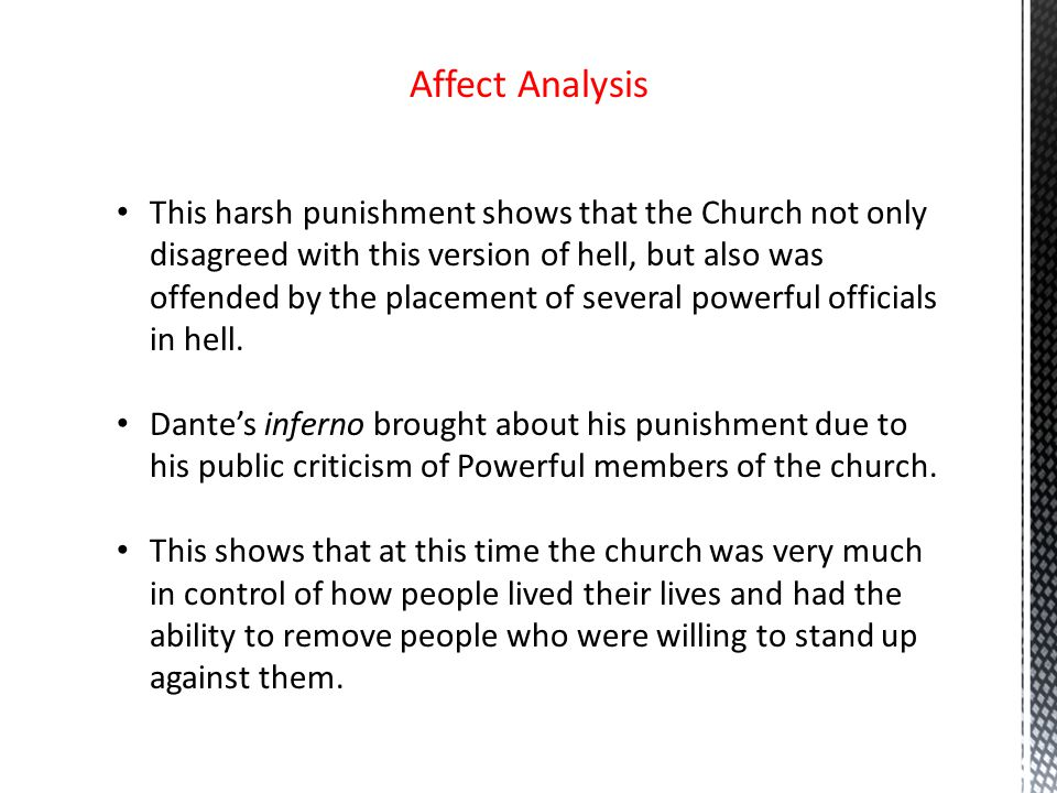 Affect Analysis This harsh punishment shows that the Church not only disagreed with this version of hell, but also was offended by the placement of several powerful officials in hell.