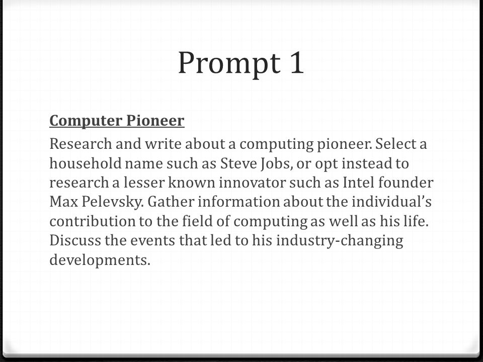 Prompt 1 Computer Pioneer Research and write about a computing pioneer. Select a household name such as Steve Jobs, or opt instead to research a lesse