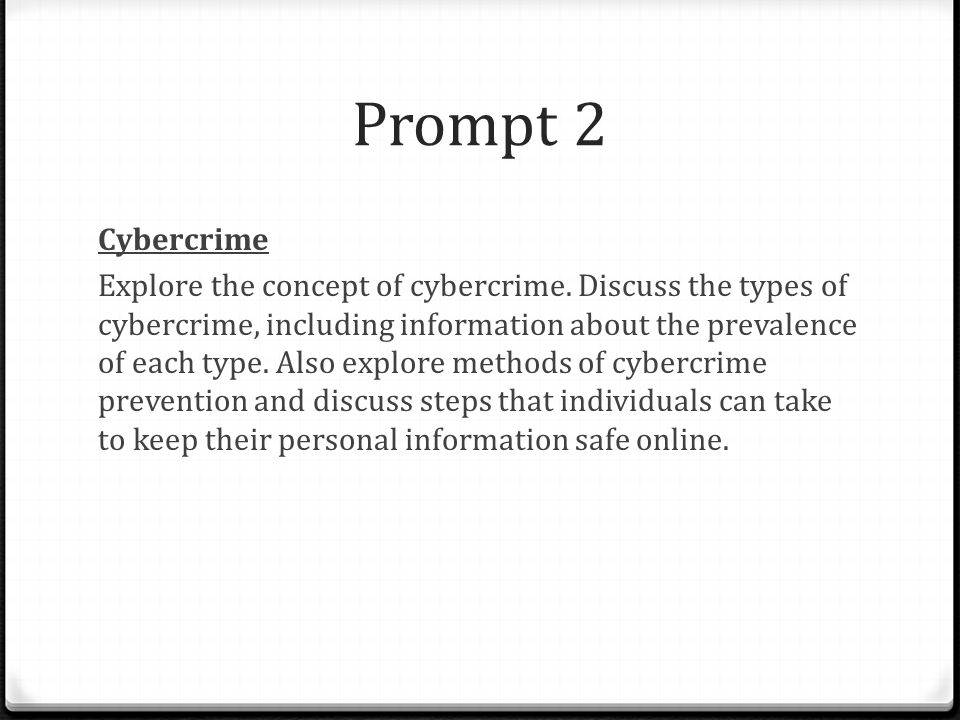 Prompt 2 Cybercrime Explore the concept of cybercrime. Discuss the types of cybercrime, including information about the prevalence of each type. Also