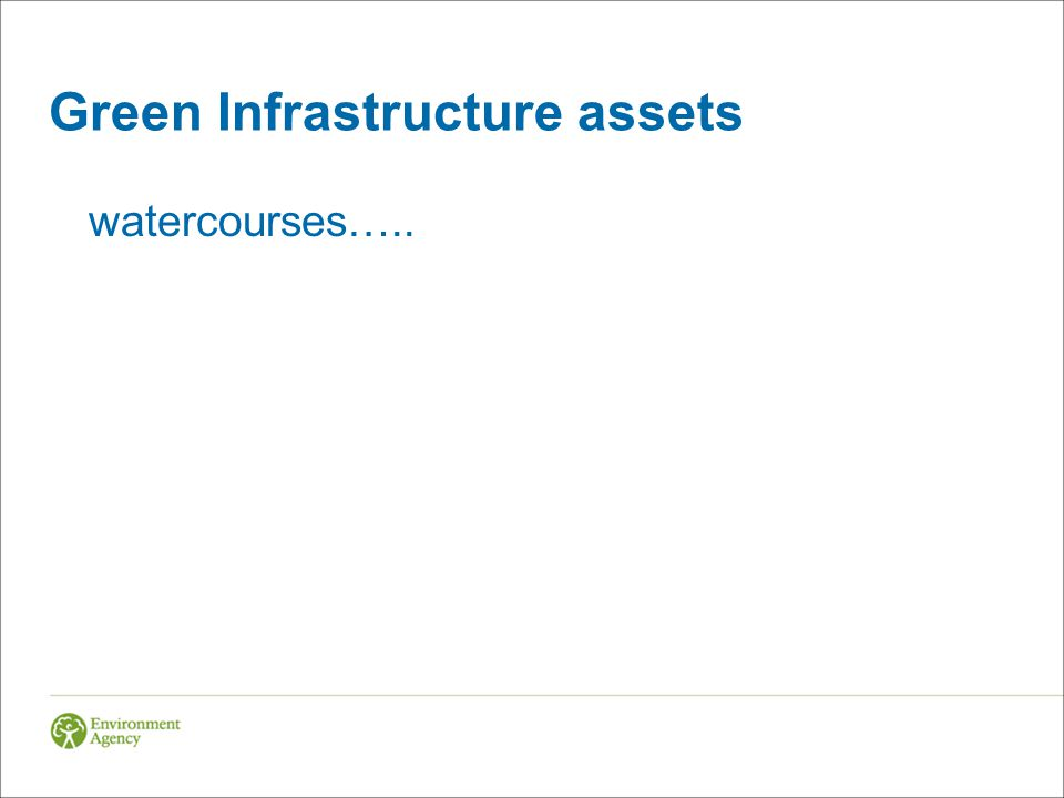 Green Infrastructure assets watercourses…..