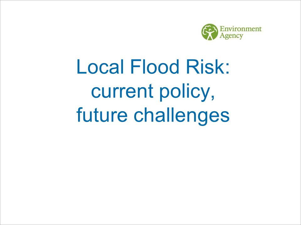 Local Flood Risk: current policy, future challenges