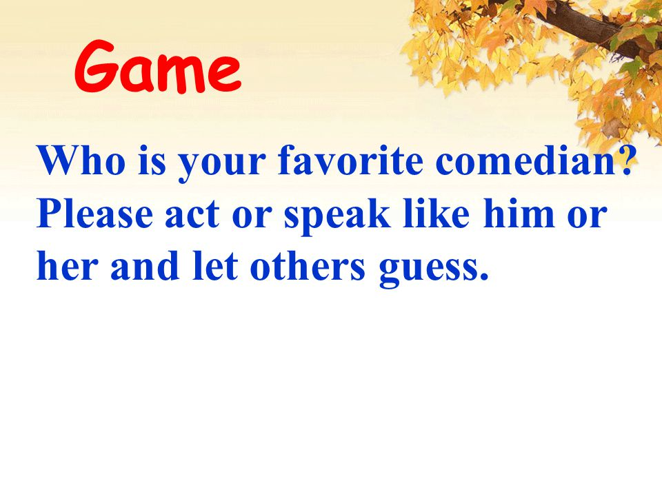 Game Who is your favorite comedian? Please act or speak like him or her and let others guess.