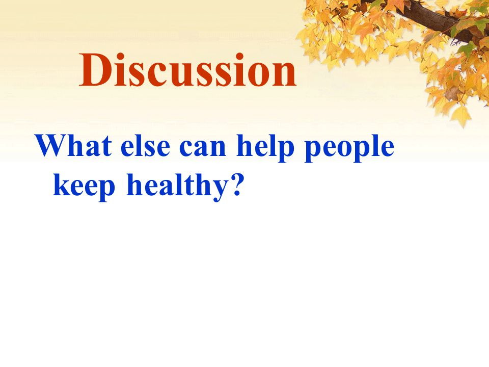 Discussion What else can help people keep healthy?