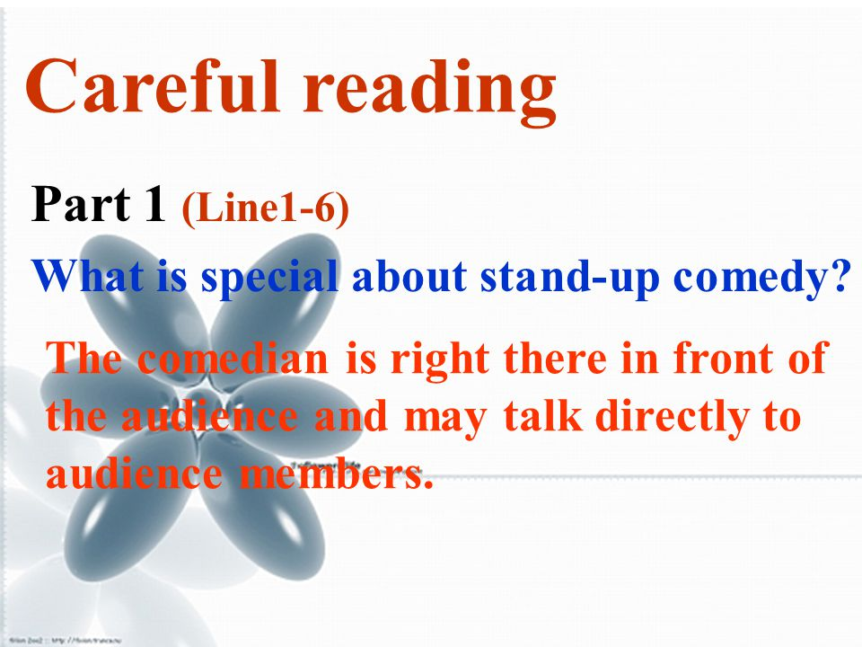 Careful reading Part 1 (Line1-6) What is special about stand-up comedy? The comedian is right there in front of the audience and may talk directly to