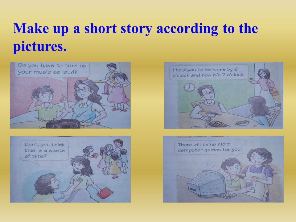 Make up a short story according to the pictures.