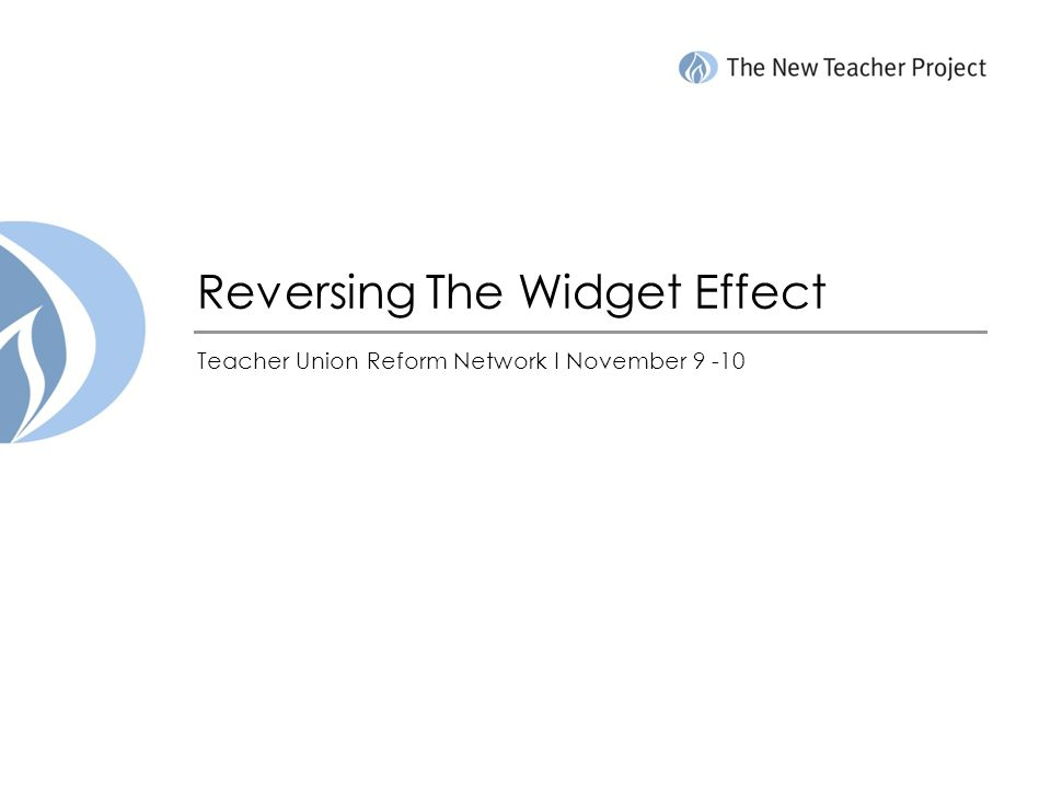 Reversing The Widget Effect Teacher Union Reform Network I November 9 -10