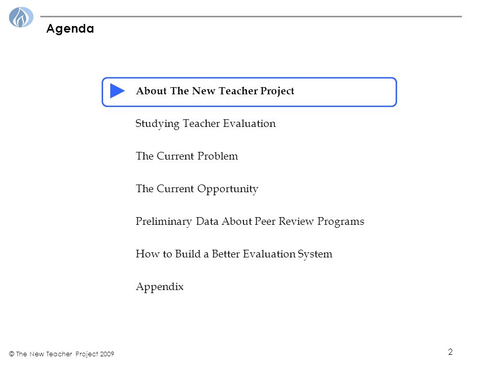 2 © The New Teacher Project 2009 Agenda About The New Teacher Project Studying Teacher Evaluation The Current Problem The Current Opportunity Preliminary Data About Peer Review Programs How to Build a Better Evaluation System Appendix