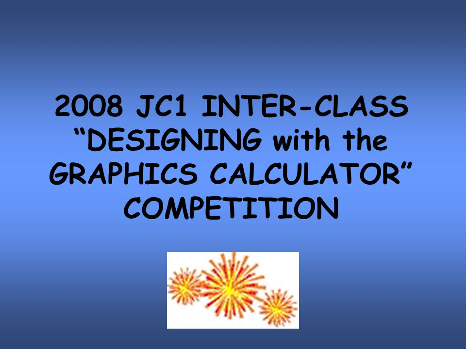 2008 JC1 INTER-CLASS DESIGNING with the GRAPHICS CALCULATOR COMPETITION