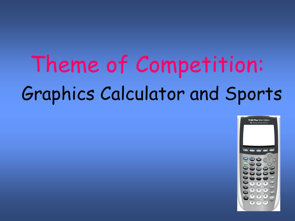 Graphics Calculator and Sports Theme of Competition: