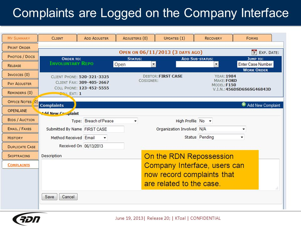 June 19, 2013| Release 20; | KToal | CONFIDENTIAL On the RDN Repossession Company Interface, users can now record complaints that are related to the case.