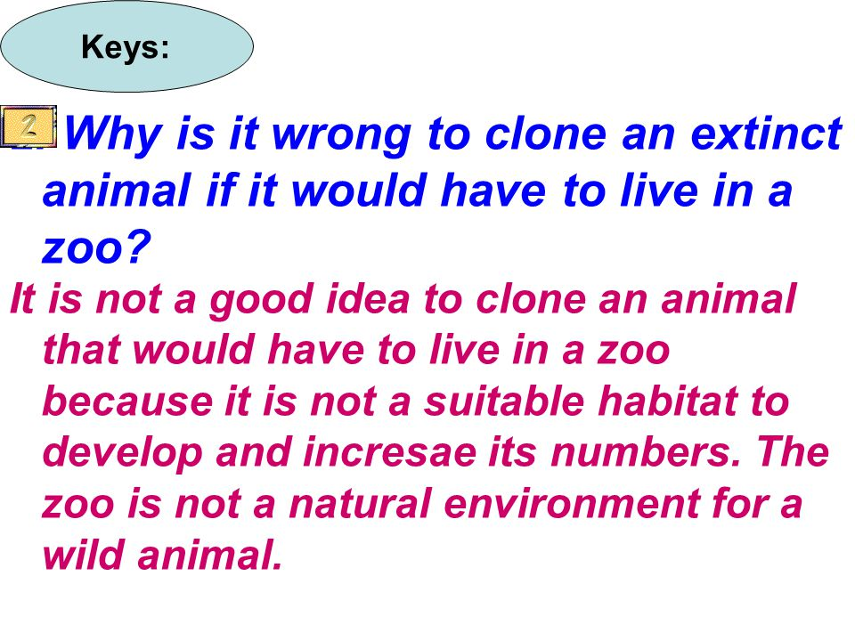 2. Why is it wrong to clone an extinct animal if it would have to live in a zoo.