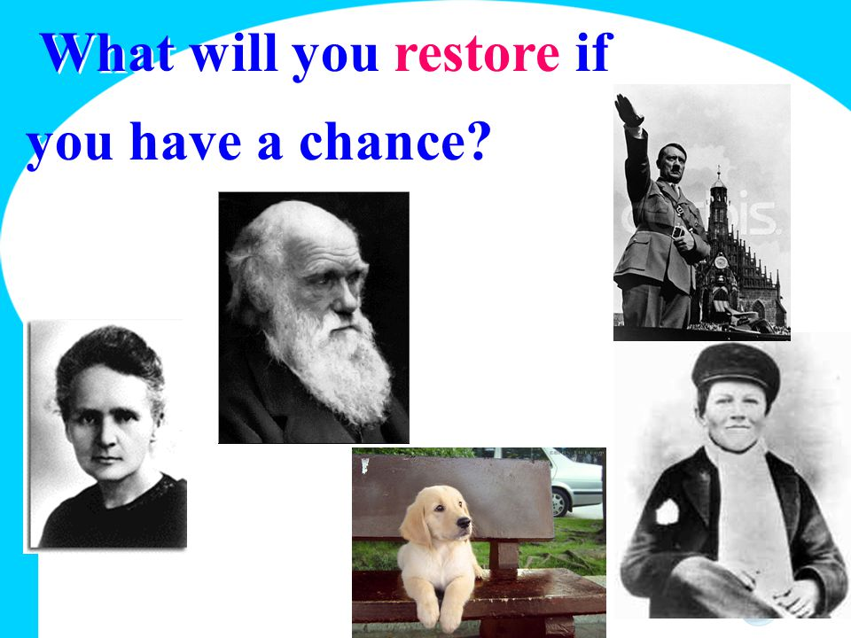 What will you restore if you have a chance?