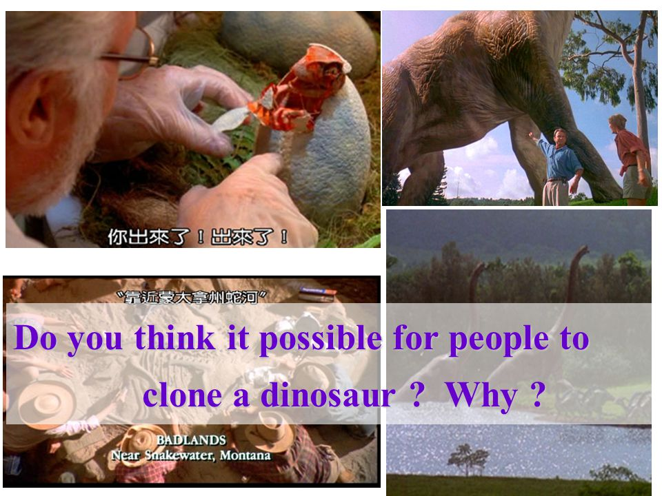 Do you think it possible for people to clone a dinosaur Why clone a dinosaur Why