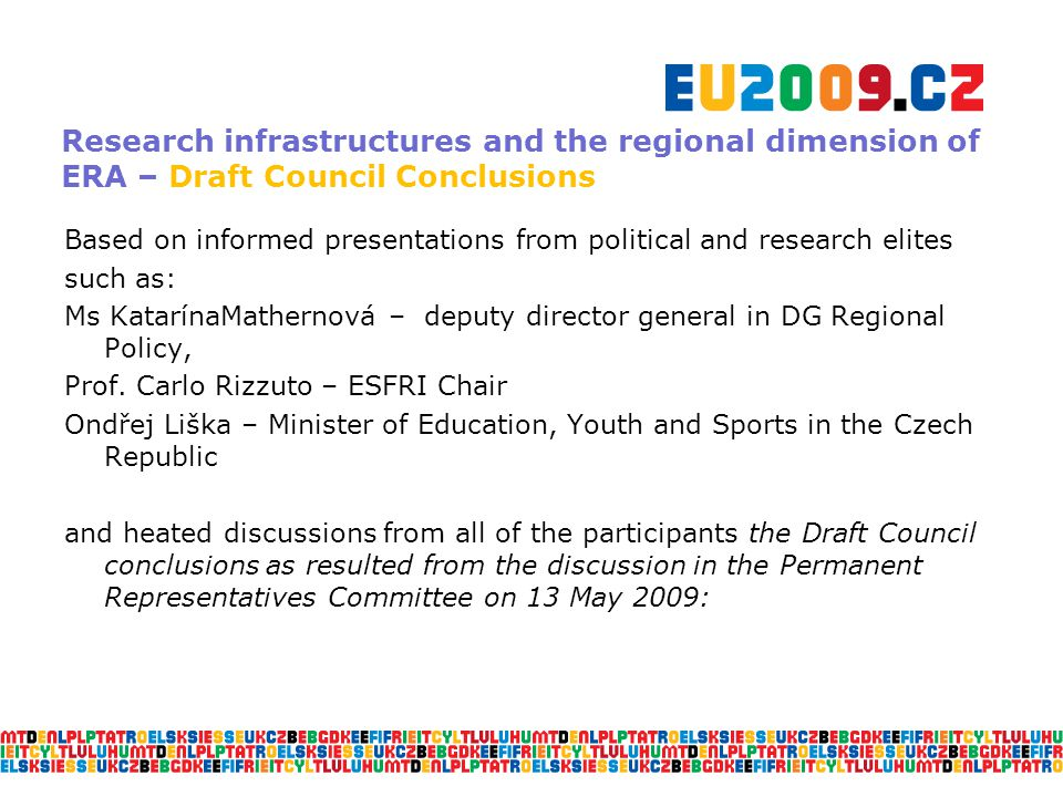 Research infrastructures and the regional dimension of ERA – Draft Council Conclusions Based on informed presentations from political and research elites such as: Ms KatarínaMathernová – deputy director general in DG Regional Policy, Prof.