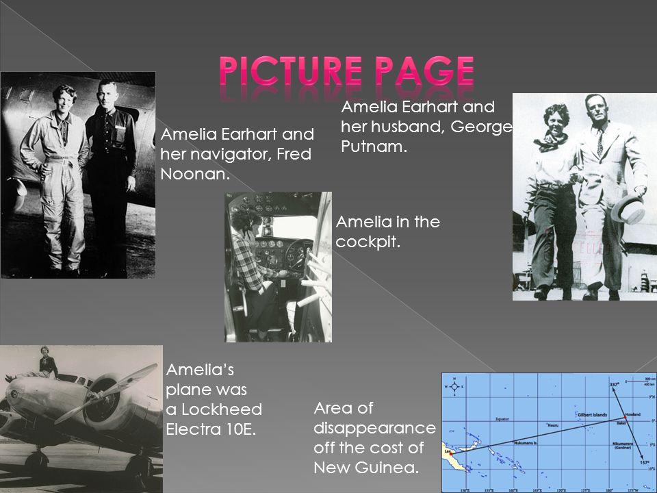 Amelia Earhart and her navigator, Fred Noonan. Amelia Earhart and her husband, George Putnam.