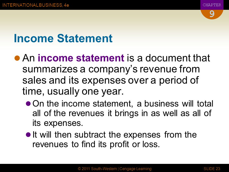 INTERNATIONAL BUSINESS, 4e CHAPTER © 2011 South-Western | Cengage Learning SLIDE 23 9 Income Statement An income statement is a document that summariz