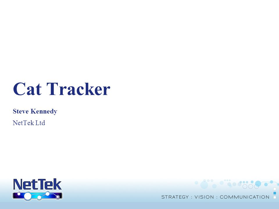 © Copyright NetTek 2006. All rights reserved. Cat Tracker What's it all about?