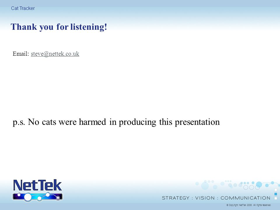 © Copyright NetTek All rights reserved. Cat Tracker Thank you for listening.