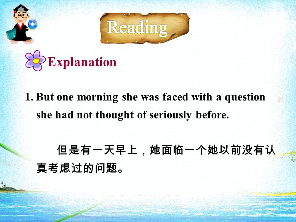 Explanation 1.But one morning she was faced with a question she had not thought of seriously before.