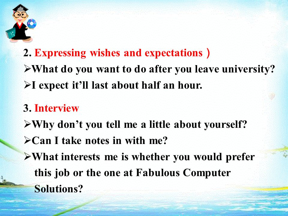 2. Expressing wishes and expectations )  What do you want to do after you leave university.