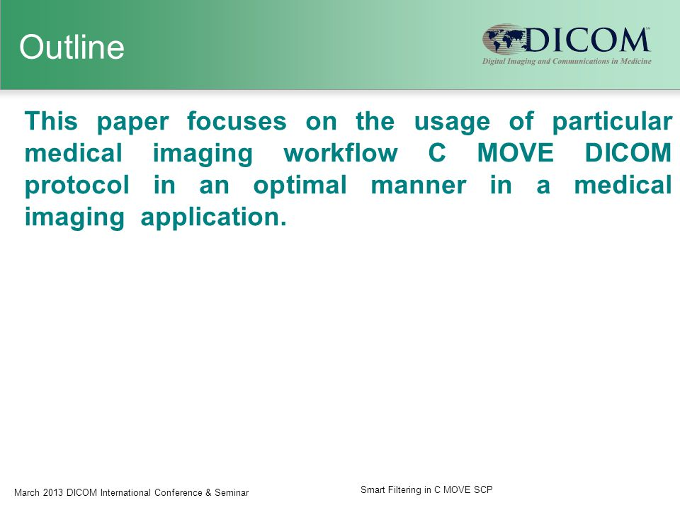 Outline This paper focuses on the usage of particular medical imaging workflow C MOVE DICOM protocol in an optimal manner in a medical imaging application.