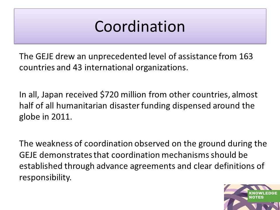 Coordination The GEJE drew an unprecedented level of assistance from 163 countries and 43 international organizations.