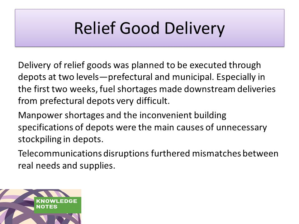 Relief Good Delivery Delivery of relief goods was planned to be executed through depots at two levels—prefectural and municipal.