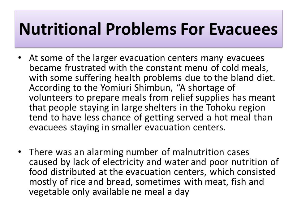 At some of the larger evacuation centers many evacuees became frustrated with the constant menu of cold meals, with some suffering health problems due to the bland diet.