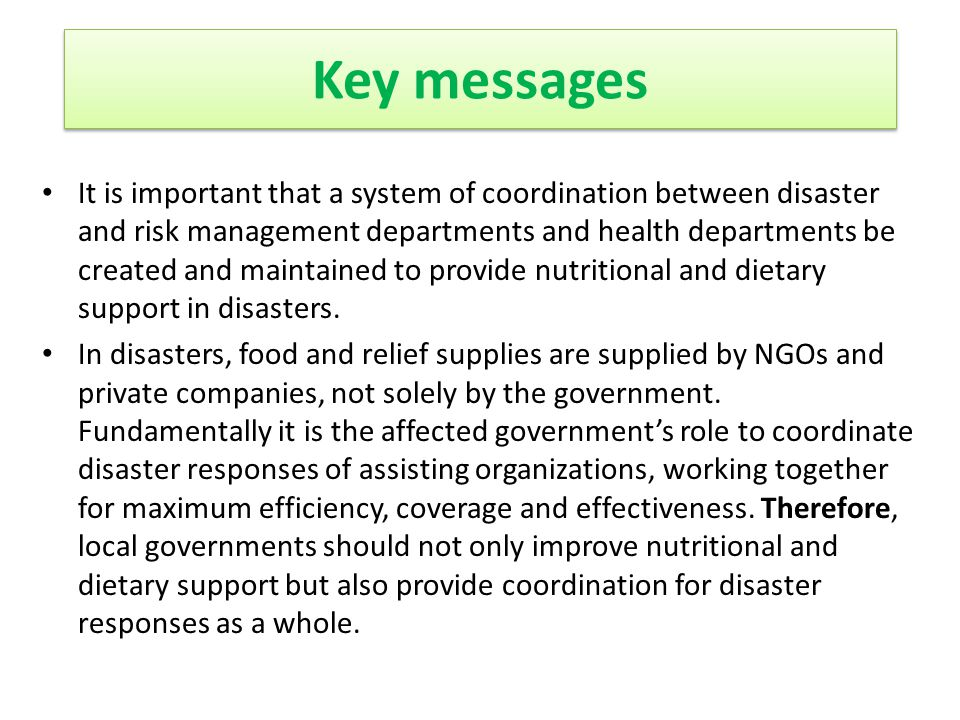 It is important that a system of coordination between disaster and risk management departments and health departments be created and maintained to provide nutritional and dietary support in disasters.