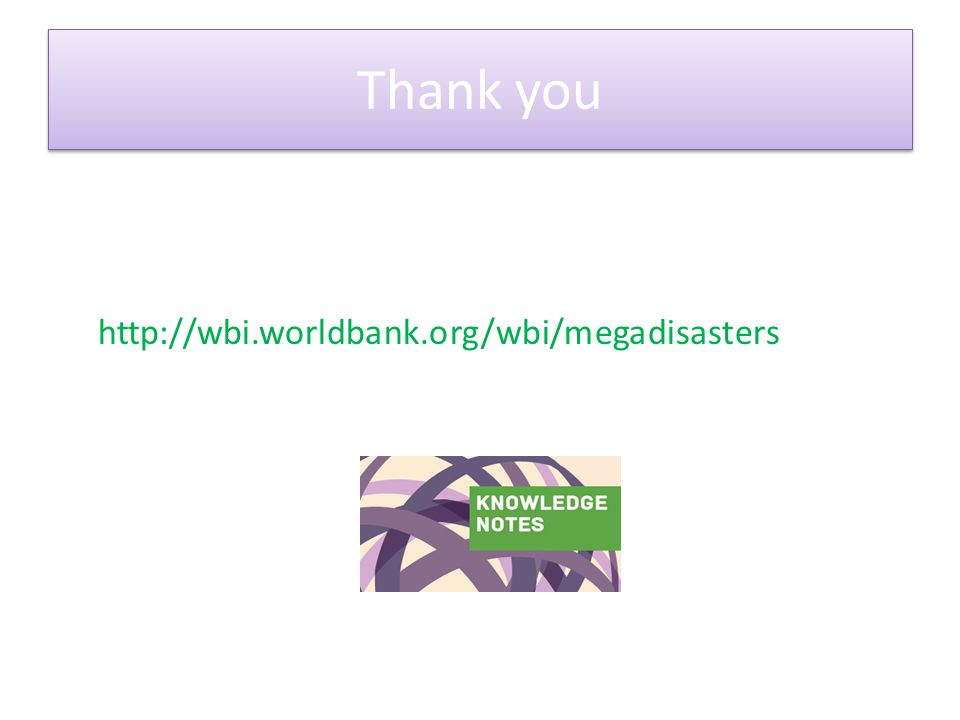 Thank you http://wbi.worldbank.org/wbi/megadisasters