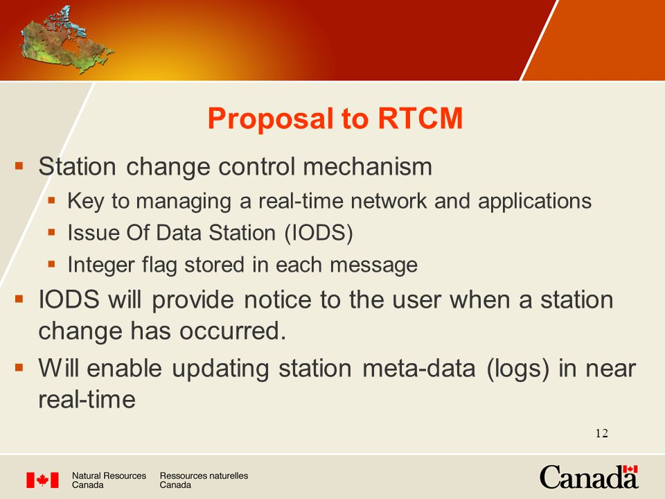 12 Proposal to RTCM  Station change control mechanism  Key to managing a real-time network and applications  Issue Of Data Station (IODS)  Integer flag stored in each message  IODS will provide notice to the user when a station change has occurred.