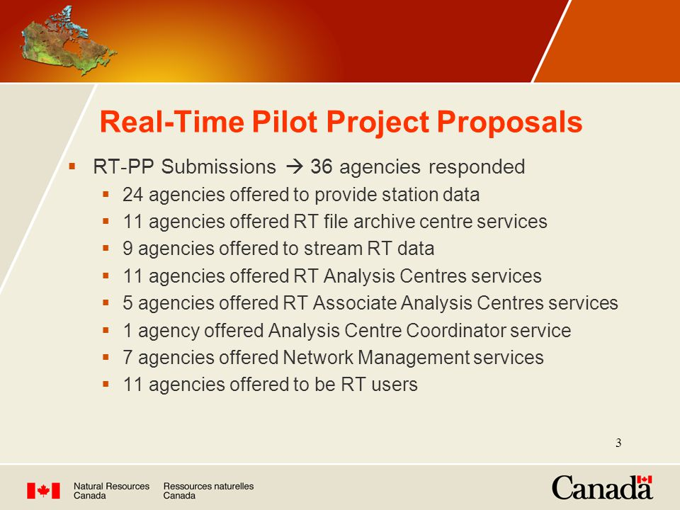 3 Real-Time Pilot Project Proposals  RT-PP Submissions  36 agencies responded  24 agencies offered to provide station data  11 agencies offered RT file archive centre services  9 agencies offered to stream RT data  11 agencies offered RT Analysis Centres services  5 agencies offered RT Associate Analysis Centres services  1 agency offered Analysis Centre Coordinator service  7 agencies offered Network Management services  11 agencies offered to be RT users