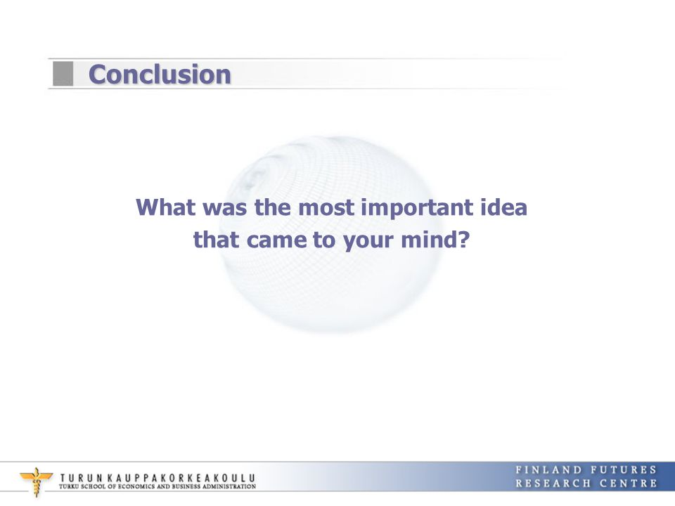 Conclusion What was the most important idea that came to your mind?