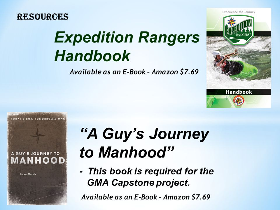 RESOURCES A Guy's Journey to Manhood - This book is required for the GMA Capstone project.