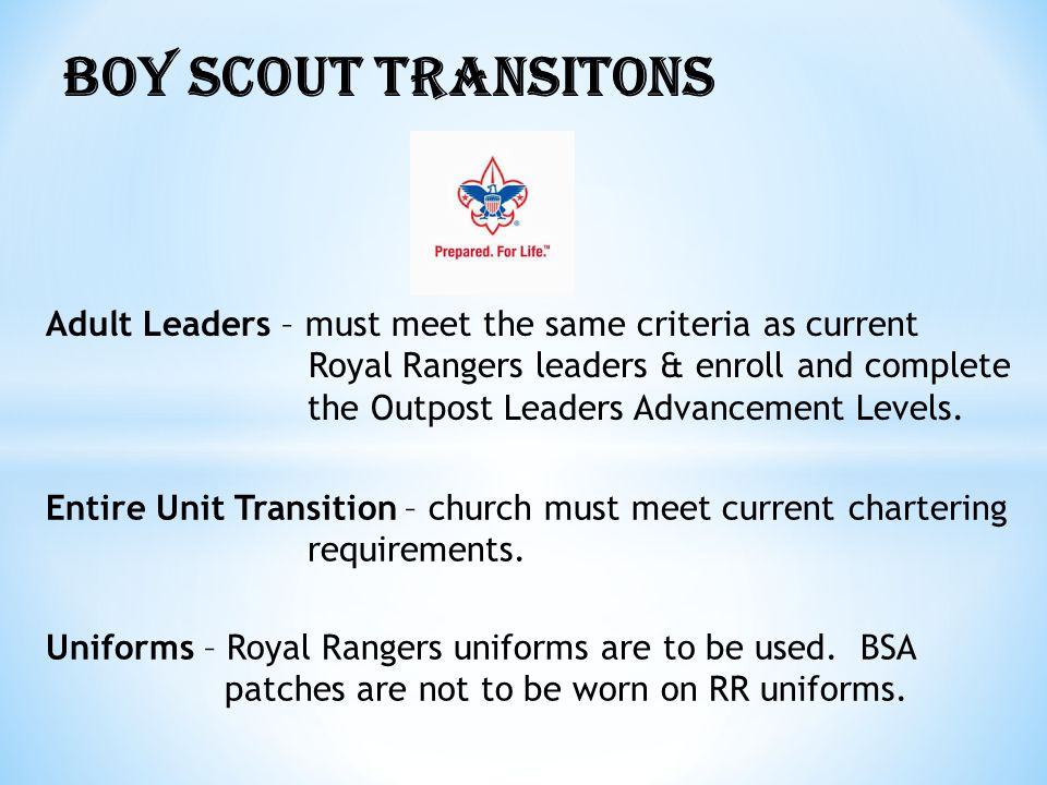 BOY SCOUT TRANSITONS Entire Unit Transition – church must meet current chartering requirements.