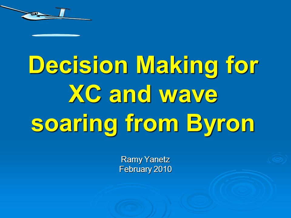 Decision Making for XC and wave soaring from Byron Ramy Yanetz February 2010