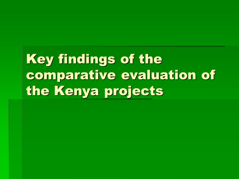 Key findings of the comparative evaluation of the Kenya projects