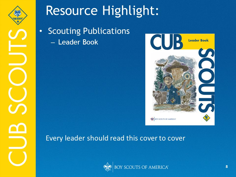 8 Resource Highlight: Scouting Publications – Leader Book Every leader should read this cover to cover