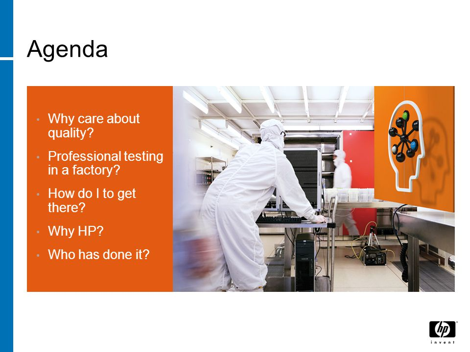 Agenda Why care about quality. Professional testing in a factory.