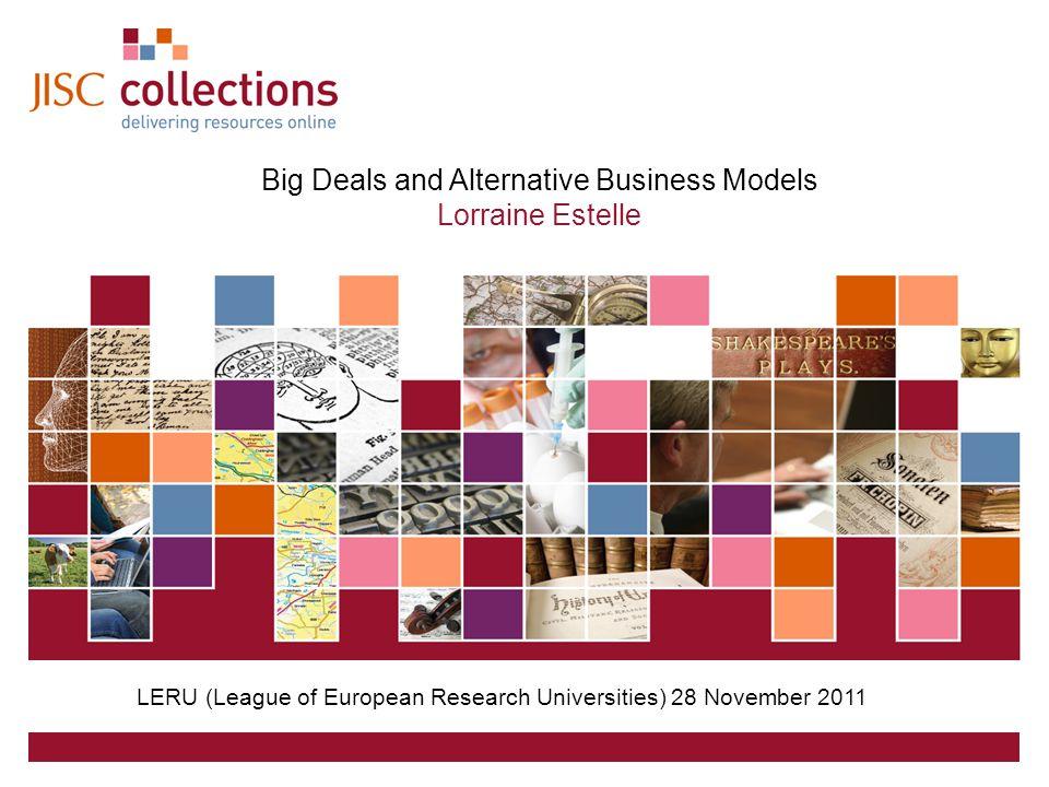 JISC Collections 25 August 2014 | JISC Collections SILS-PRATT | Slide 1 Big Deals and Alternative Business Models Lorraine Estelle LERU (League of Eur