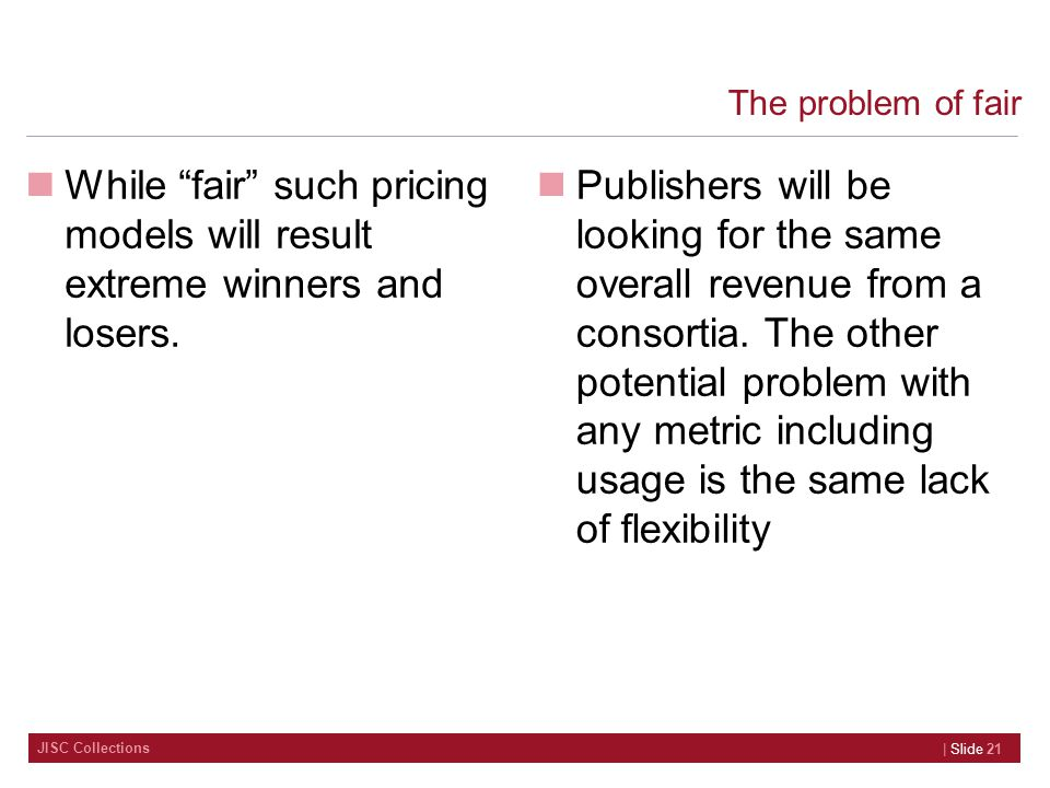 JISC Collections The problem of fair While fair such pricing models will result extreme winners and losers.